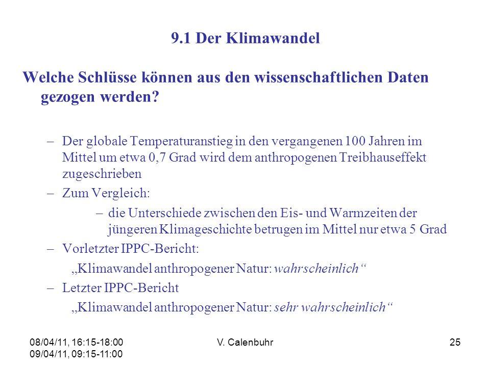 08/04/11, 16:15-18:00 09/04/11, 09:15-11:00 V. Calenbuhr25 9.1 Der Klimawandel Welche Schlüsse können aus den wissenschaftlichen Daten gezogen werden?
