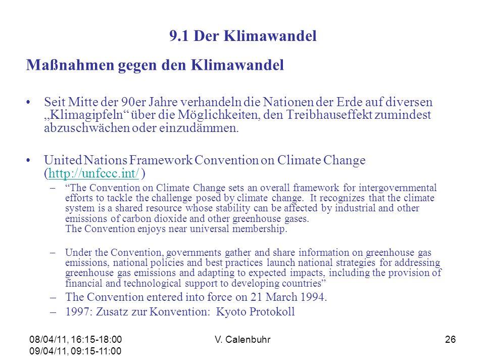 08/04/11, 16:15-18:00 09/04/11, 09:15-11:00 V. Calenbuhr26 9.1 Der Klimawandel Maßnahmen gegen den Klimawandel Seit Mitte der 90er Jahre verhandeln di