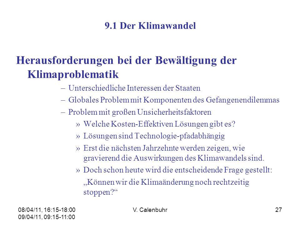 08/04/11, 16:15-18:00 09/04/11, 09:15-11:00 V. Calenbuhr27 9.1 Der Klimawandel Herausforderungen bei der Bewältigung der Klimaproblematik –Unterschied