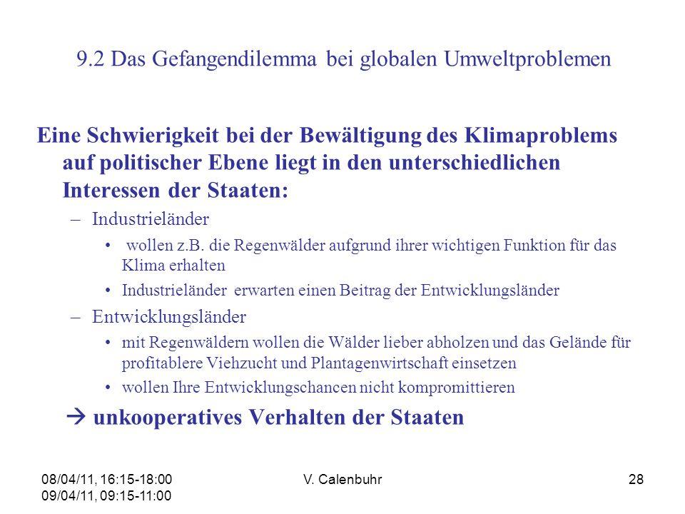 08/04/11, 16:15-18:00 09/04/11, 09:15-11:00 V. Calenbuhr28 9.2 Das Gefangendilemma bei globalen Umweltproblemen Eine Schwierigkeit bei der Bewältigung