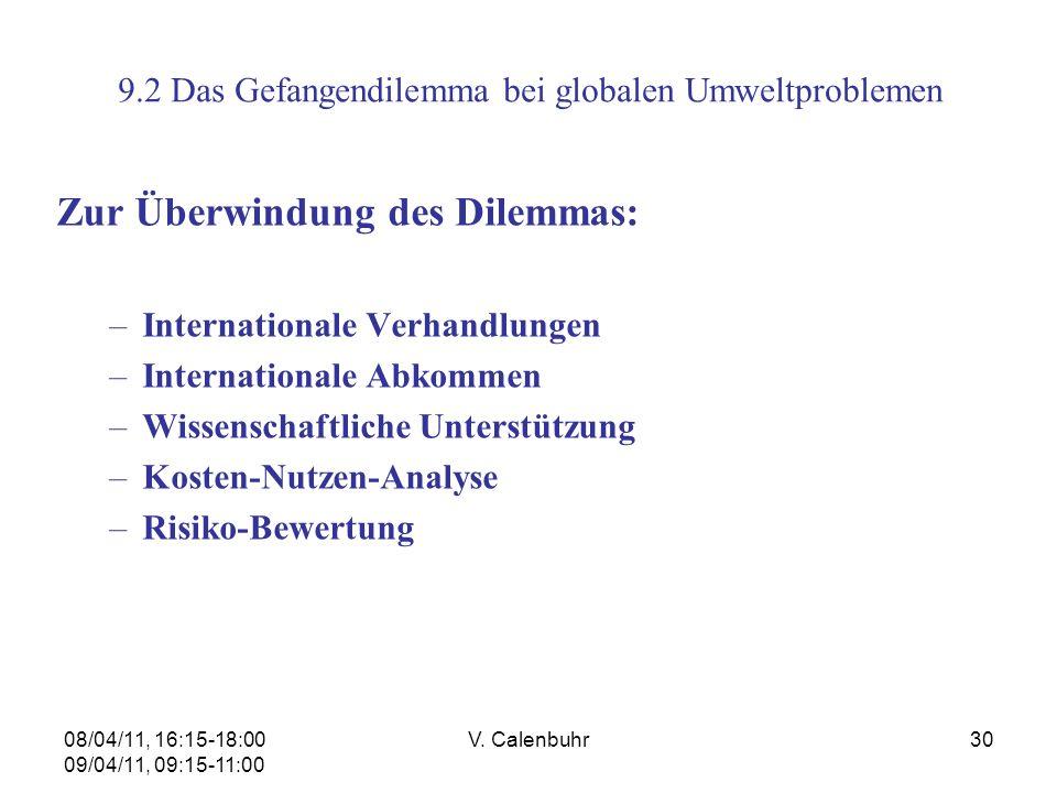 08/04/11, 16:15-18:00 09/04/11, 09:15-11:00 V. Calenbuhr30 9.2 Das Gefangendilemma bei globalen Umweltproblemen Zur Überwindung des Dilemmas: –Interna