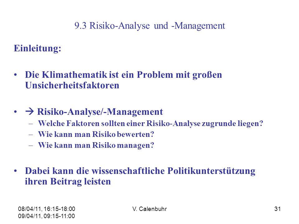 08/04/11, 16:15-18:00 09/04/11, 09:15-11:00 V. Calenbuhr31 9.3 Risiko-Analyse und -Management Einleitung: Die Klimathematik ist ein Problem mit großen