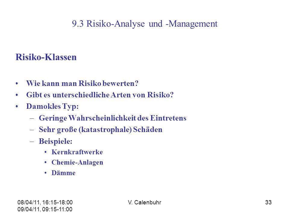08/04/11, 16:15-18:00 09/04/11, 09:15-11:00 V. Calenbuhr33 9.3 Risiko-Analyse und -Management Risiko-Klassen Wie kann man Risiko bewerten? Gibt es unt