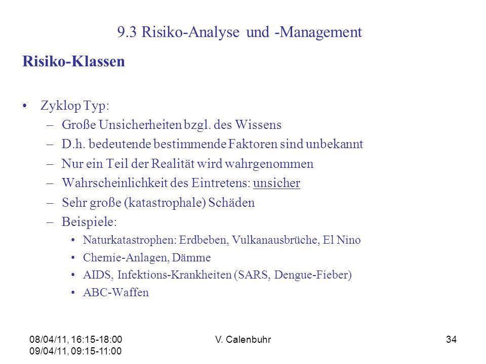 08/04/11, 16:15-18:00 09/04/11, 09:15-11:00 V. Calenbuhr34 9.3 Risiko-Analyse und -Management Risiko-Klassen Zyklop Typ: –Große Unsicherheiten bzgl. d