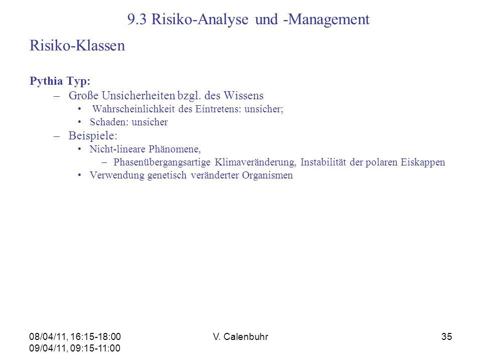 08/04/11, 16:15-18:00 09/04/11, 09:15-11:00 V. Calenbuhr35 9.3 Risiko-Analyse und -Management Risiko-Klassen Pythia Typ: –Große Unsicherheiten bzgl. d