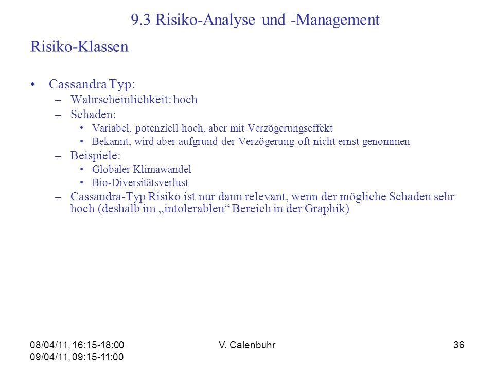 08/04/11, 16:15-18:00 09/04/11, 09:15-11:00 V. Calenbuhr36 9.3 Risiko-Analyse und -Management Risiko-Klassen Cassandra Typ: –Wahrscheinlichkeit: hoch