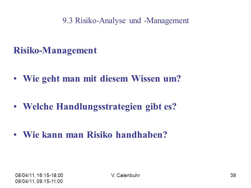 08/04/11, 16:15-18:00 09/04/11, 09:15-11:00 V. Calenbuhr39 9.3 Risiko-Analyse und -Management Risiko-Management Wie geht man mit diesem Wissen um? Wel