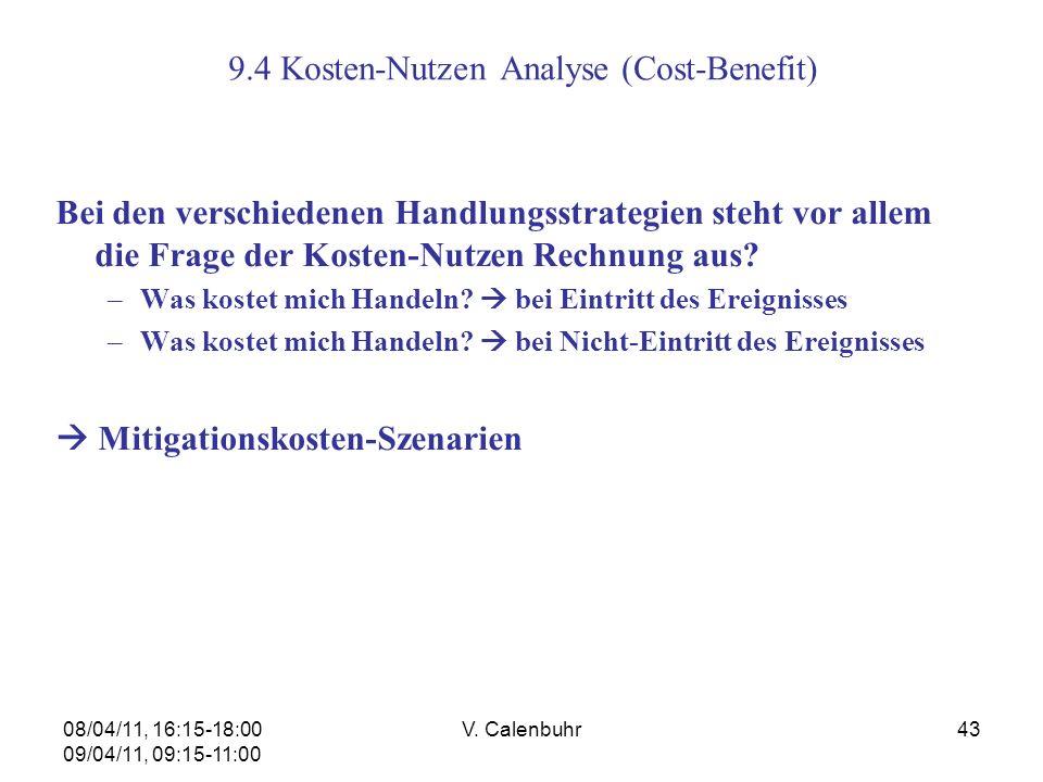 08/04/11, 16:15-18:00 09/04/11, 09:15-11:00 V. Calenbuhr43 9.4 Kosten-Nutzen Analyse (Cost-Benefit) Bei den verschiedenen Handlungsstrategien steht vo