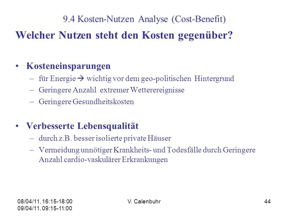 08/04/11, 16:15-18:00 09/04/11, 09:15-11:00 V. Calenbuhr44 9.4 Kosten-Nutzen Analyse (Cost-Benefit) Welcher Nutzen steht den Kosten gegenüber? Kostene