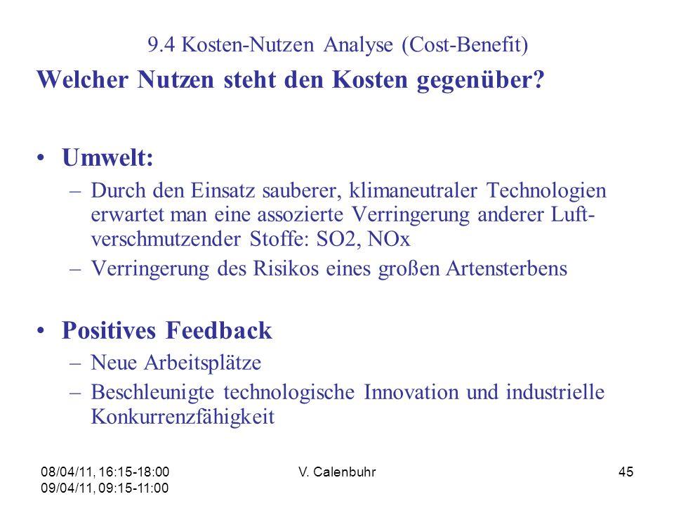 08/04/11, 16:15-18:00 09/04/11, 09:15-11:00 V. Calenbuhr45 9.4 Kosten-Nutzen Analyse (Cost-Benefit) Welcher Nutzen steht den Kosten gegenüber? Umwelt: