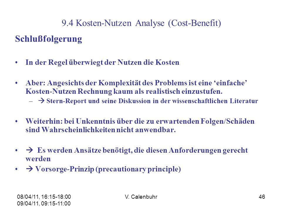 08/04/11, 16:15-18:00 09/04/11, 09:15-11:00 V. Calenbuhr46 9.4 Kosten-Nutzen Analyse (Cost-Benefit) Schlußfolgerung In der Regel überwiegt der Nutzen