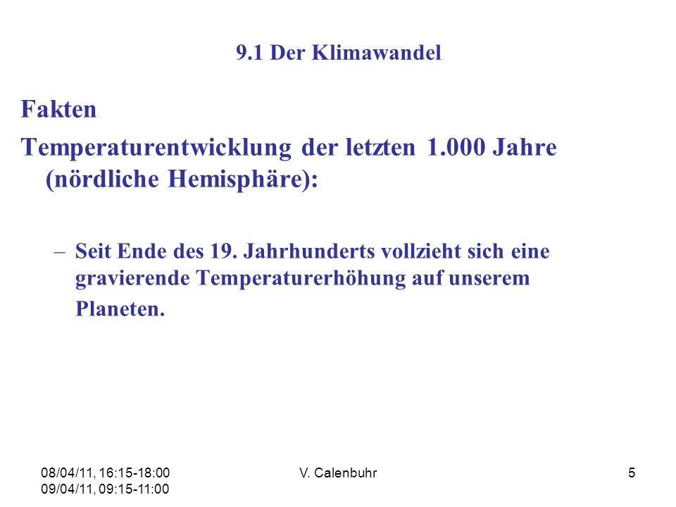 08/04/11, 16:15-18:00 09/04/11, 09:15-11:00 V. Calenbuhr5 9.1 Der Klimawandel Fakten Temperaturentwicklung der letzten 1.000 Jahre (nördliche Hemisphä