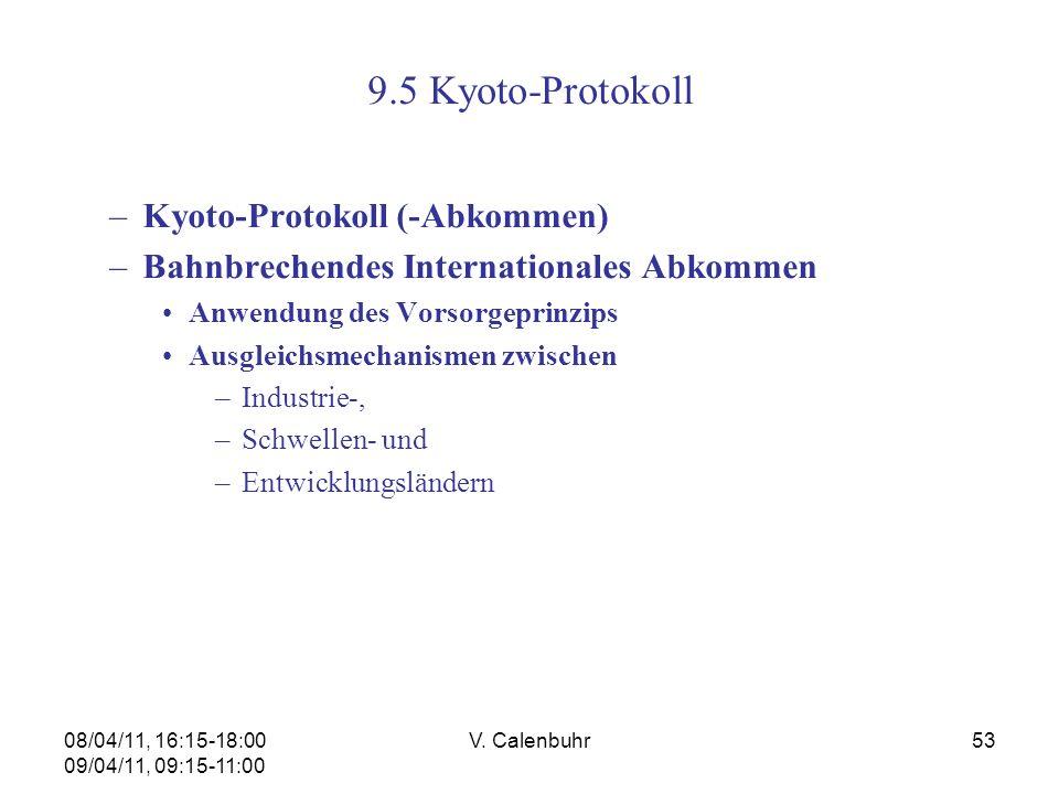 08/04/11, 16:15-18:00 09/04/11, 09:15-11:00 V. Calenbuhr53 9.5 Kyoto-Protokoll –Kyoto-Protokoll (-Abkommen) –Bahnbrechendes Internationales Abkommen A