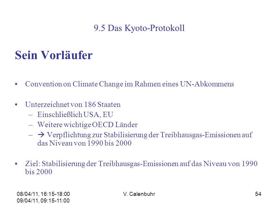 08/04/11, 16:15-18:00 09/04/11, 09:15-11:00 V. Calenbuhr54 9.5 Das Kyoto-Protokoll Sein Vorläufer Convention on Climate Change im Rahmen eines UN-Abko