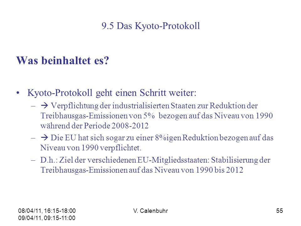 08/04/11, 16:15-18:00 09/04/11, 09:15-11:00 V. Calenbuhr55 9.5 Das Kyoto-Protokoll Was beinhaltet es? Kyoto-Protokoll geht einen Schritt weiter: – Ver