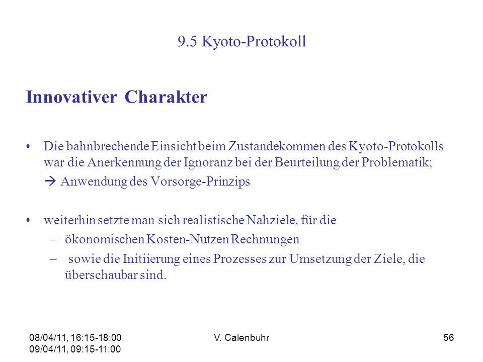 08/04/11, 16:15-18:00 09/04/11, 09:15-11:00 V. Calenbuhr56 9.5 Kyoto-Protokoll Innovativer Charakter Die bahnbrechende Einsicht beim Zustandekommen de
