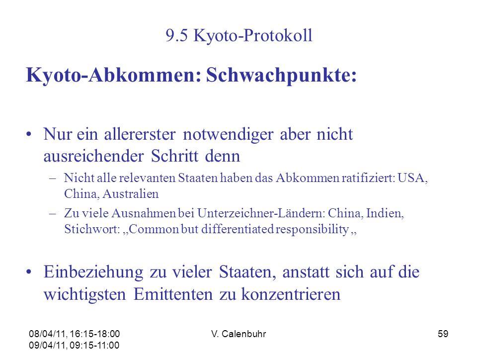 08/04/11, 16:15-18:00 09/04/11, 09:15-11:00 V. Calenbuhr59 9.5 Kyoto-Protokoll Kyoto-Abkommen: Schwachpunkte: Nur ein allererster notwendiger aber nic