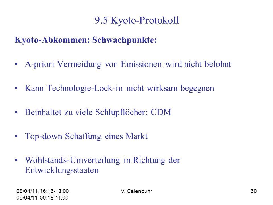 08/04/11, 16:15-18:00 09/04/11, 09:15-11:00 V. Calenbuhr60 9.5 Kyoto-Protokoll Kyoto-Abkommen: Schwachpunkte: A-priori Vermeidung von Emissionen wird