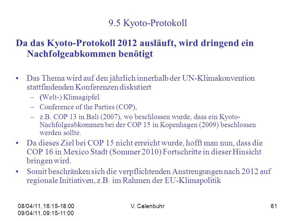08/04/11, 16:15-18:00 09/04/11, 09:15-11:00 V. Calenbuhr61 9.5 Kyoto-Protokoll Da das Kyoto-Protokoll 2012 ausläuft, wird dringend ein Nachfolgeabkomm