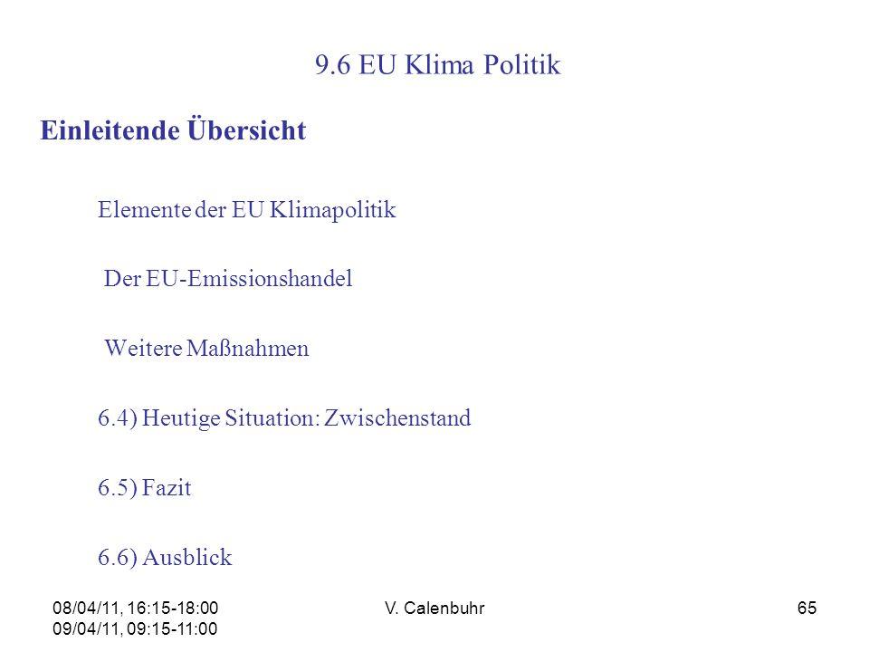 08/04/11, 16:15-18:00 09/04/11, 09:15-11:00 V. Calenbuhr65 9.6 EU Klima Politik Einleitende Übersicht Elemente der EU Klimapolitik Der EU-Emissionshan