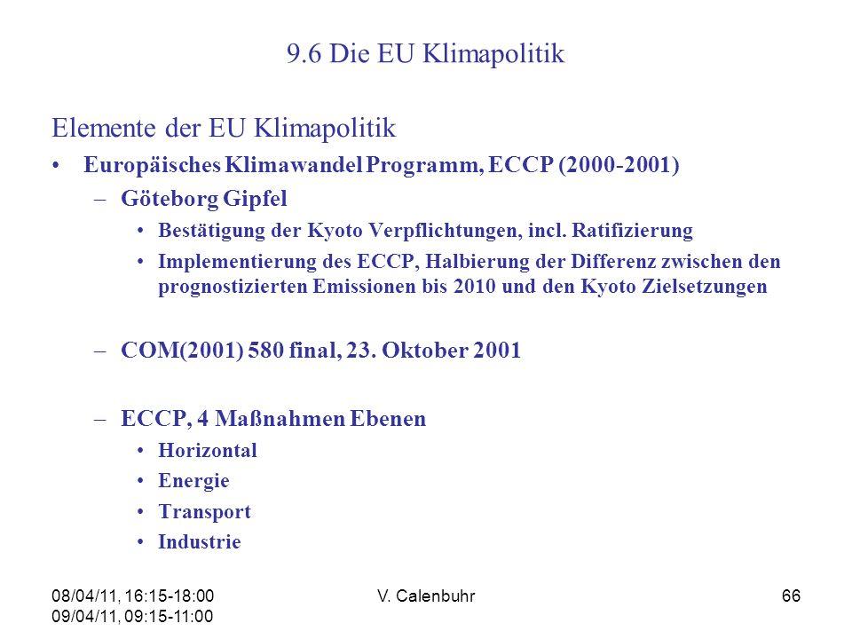 08/04/11, 16:15-18:00 09/04/11, 09:15-11:00 V. Calenbuhr66 9.6 Die EU Klimapolitik Elemente der EU Klimapolitik Europäisches Klimawandel Programm, ECC