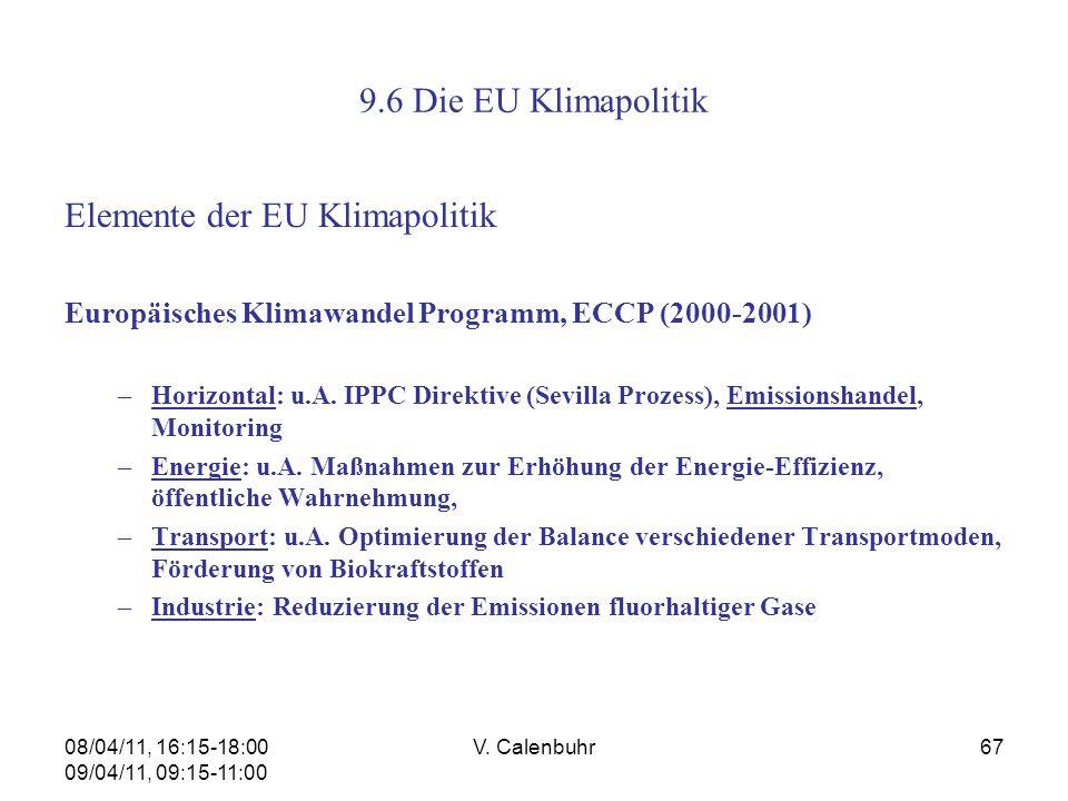 08/04/11, 16:15-18:00 09/04/11, 09:15-11:00 V. Calenbuhr67 9.6 Die EU Klimapolitik Elemente der EU Klimapolitik Europäisches Klimawandel Programm, ECC