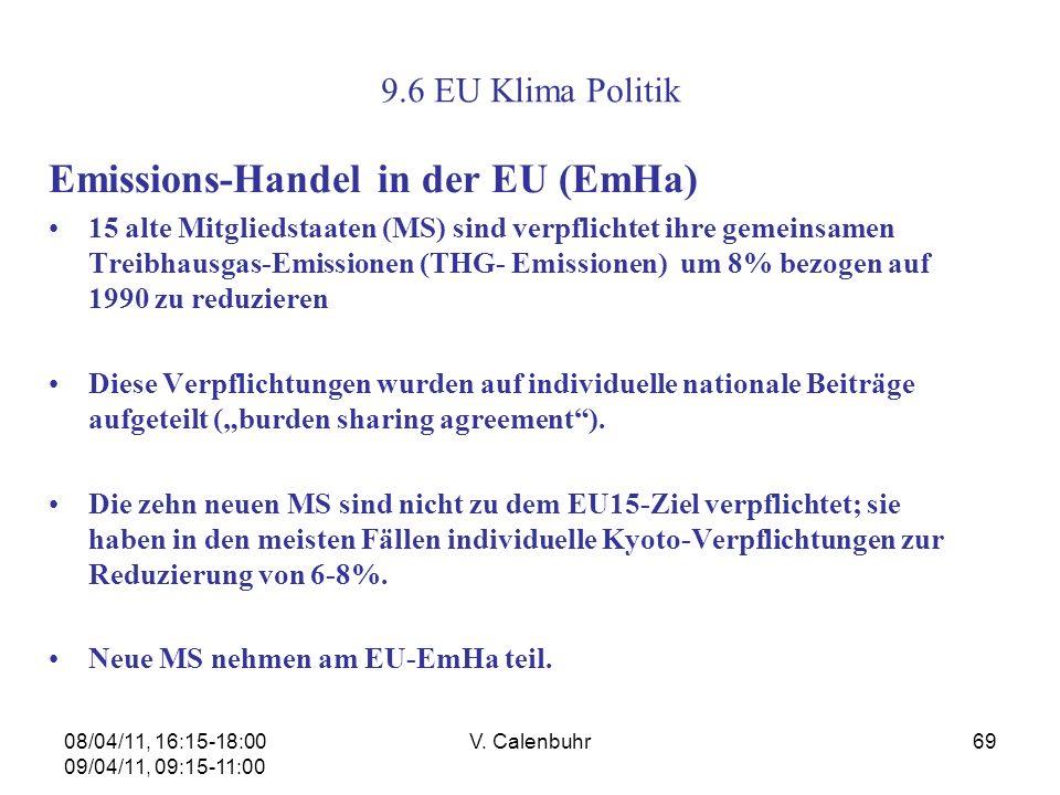 08/04/11, 16:15-18:00 09/04/11, 09:15-11:00 V. Calenbuhr69 9.6 EU Klima Politik Emissions-Handel in der EU (EmHa) 15 alte Mitgliedstaaten (MS) sind ve