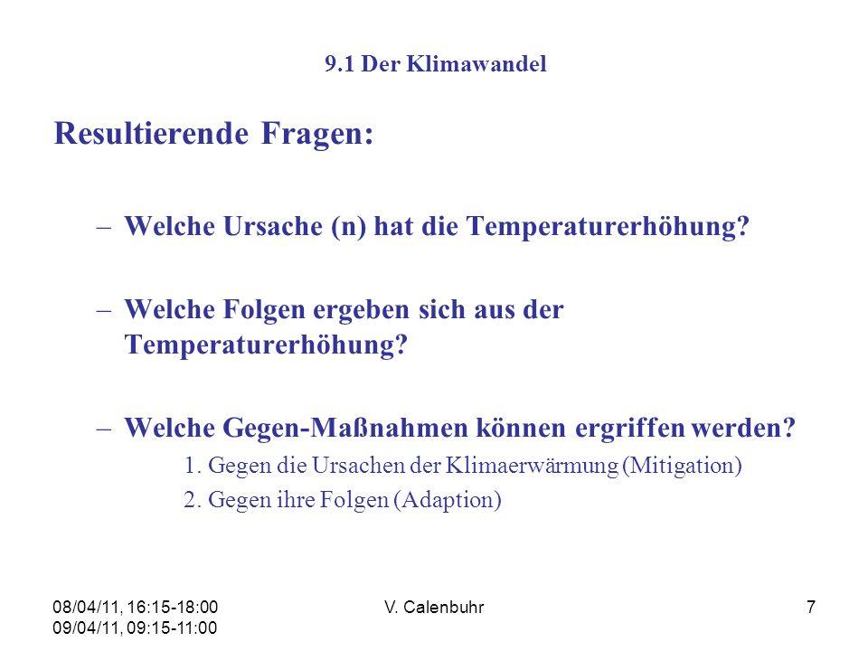08/04/11, 16:15-18:00 09/04/11, 09:15-11:00 V. Calenbuhr7 9.1 Der Klimawandel Resultierende Fragen: –Welche Ursache (n) hat die Temperaturerhöhung? –W