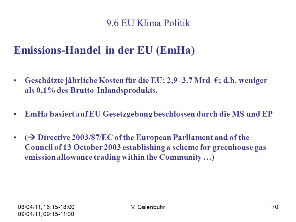 08/04/11, 16:15-18:00 09/04/11, 09:15-11:00 V. Calenbuhr70 9.6 EU Klima Politik Emissions-Handel in der EU (EmHa) Geschätzte jährliche Kosten für die