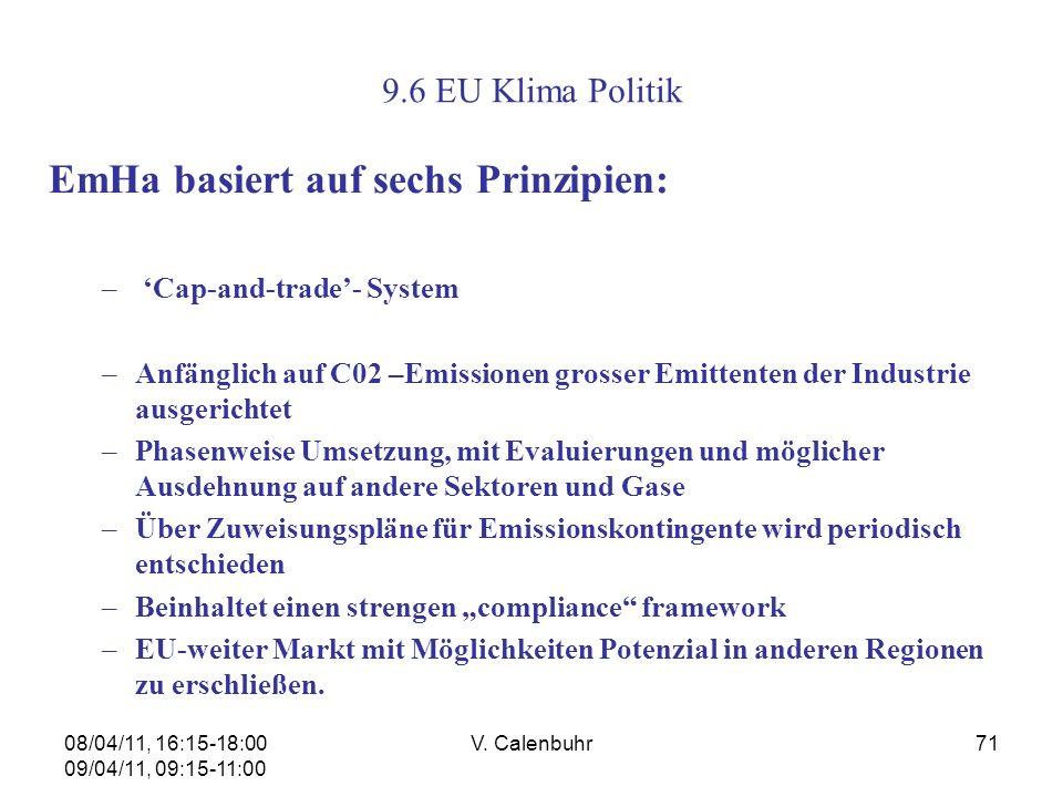 08/04/11, 16:15-18:00 09/04/11, 09:15-11:00 V. Calenbuhr71 9.6 EU Klima Politik EmHa basiert auf sechs Prinzipien: – Cap-and-trade- System –Anfänglich