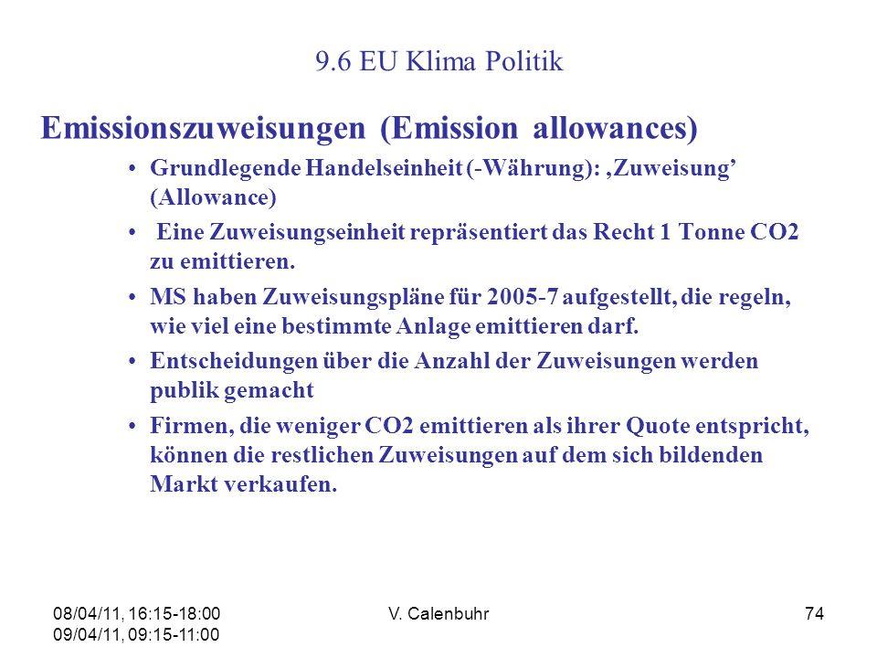 08/04/11, 16:15-18:00 09/04/11, 09:15-11:00 V. Calenbuhr74 9.6 EU Klima Politik Emissionszuweisungen (Emission allowances) Grundlegende Handelseinheit