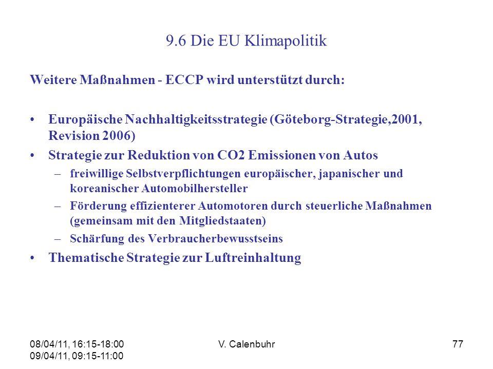 08/04/11, 16:15-18:00 09/04/11, 09:15-11:00 V. Calenbuhr77 9.6 Die EU Klimapolitik Weitere Maßnahmen - ECCP wird unterstützt durch: Europäische Nachha