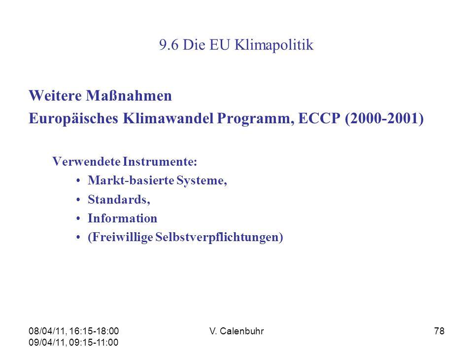 08/04/11, 16:15-18:00 09/04/11, 09:15-11:00 V. Calenbuhr78 9.6 Die EU Klimapolitik Weitere Maßnahmen Europäisches Klimawandel Programm, ECCP (2000-200