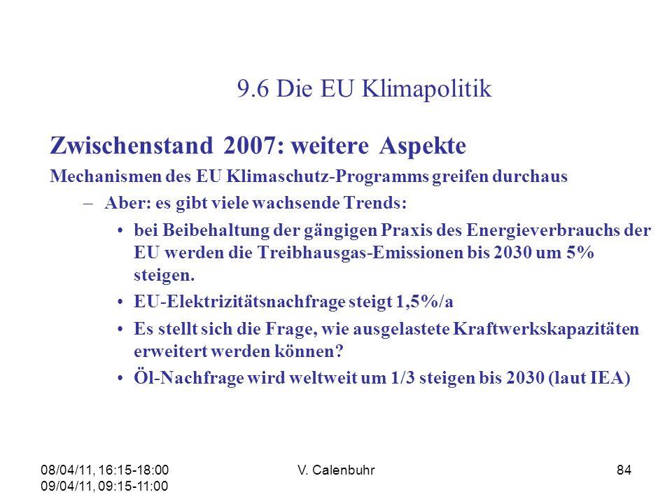 08/04/11, 16:15-18:00 09/04/11, 09:15-11:00 V. Calenbuhr84 Zwischenstand 2007: weitere Aspekte Mechanismen des EU Klimaschutz-Programms greifen durcha