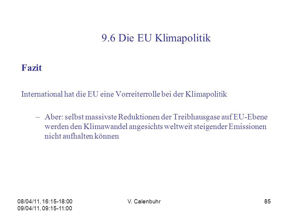 08/04/11, 16:15-18:00 09/04/11, 09:15-11:00 V. Calenbuhr85 Fazit International hat die EU eine Vorreiterrolle bei der Klimapolitik –Aber: selbst massi