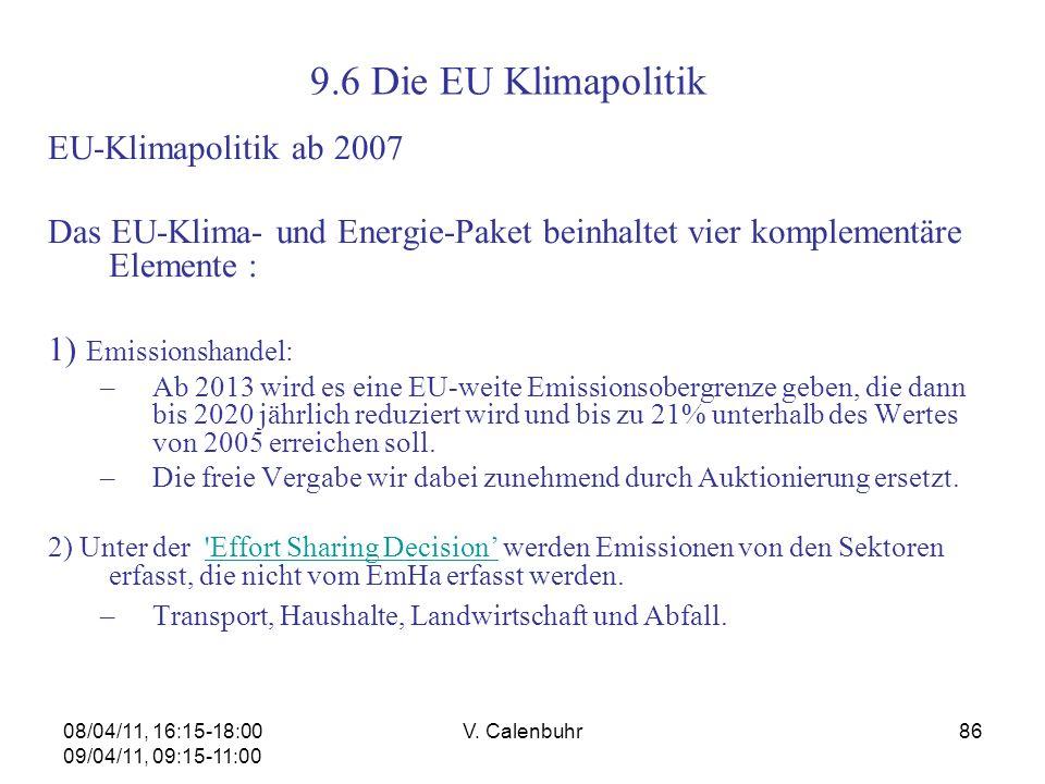 08/04/11, 16:15-18:00 09/04/11, 09:15-11:00 V. Calenbuhr86 EU-Klimapolitik ab 2007 Das EU-Klima- und Energie-Paket beinhaltet vier komplementäre Eleme