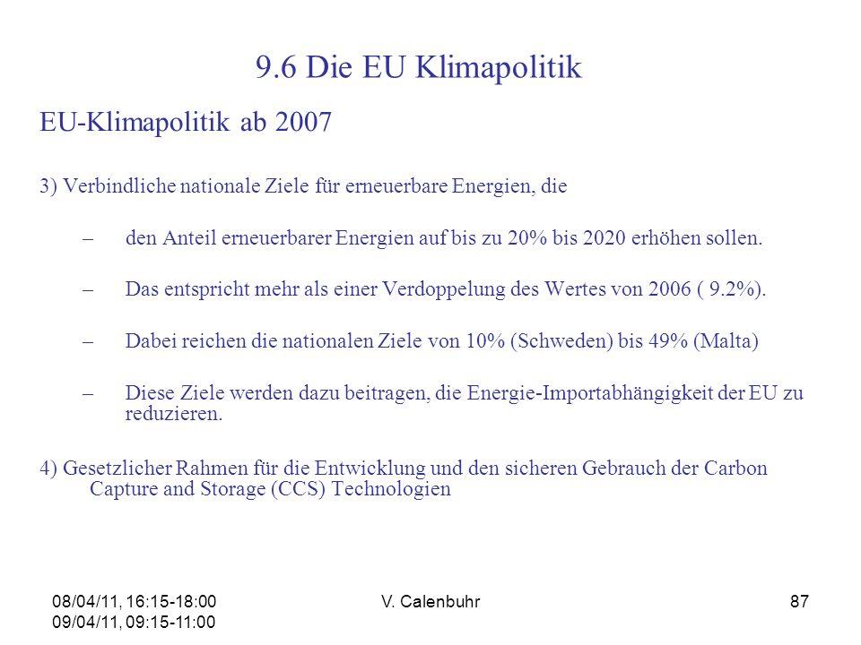 08/04/11, 16:15-18:00 09/04/11, 09:15-11:00 V. Calenbuhr87 EU-Klimapolitik ab 2007 3) Verbindliche nationale Ziele für erneuerbare Energien, die –den