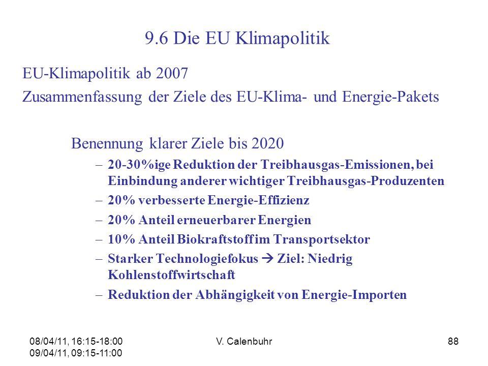 08/04/11, 16:15-18:00 09/04/11, 09:15-11:00 V. Calenbuhr88 EU-Klimapolitik ab 2007 Zusammenfassung der Ziele des EU-Klima- und Energie-Pakets Benennun