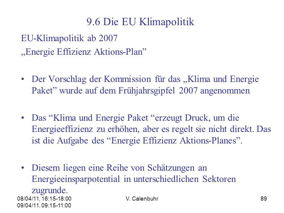 08/04/11, 16:15-18:00 09/04/11, 09:15-11:00 V. Calenbuhr89 EU-Klimapolitik ab 2007 Energie Effizienz Aktions-Plan Der Vorschlag der Kommission für das