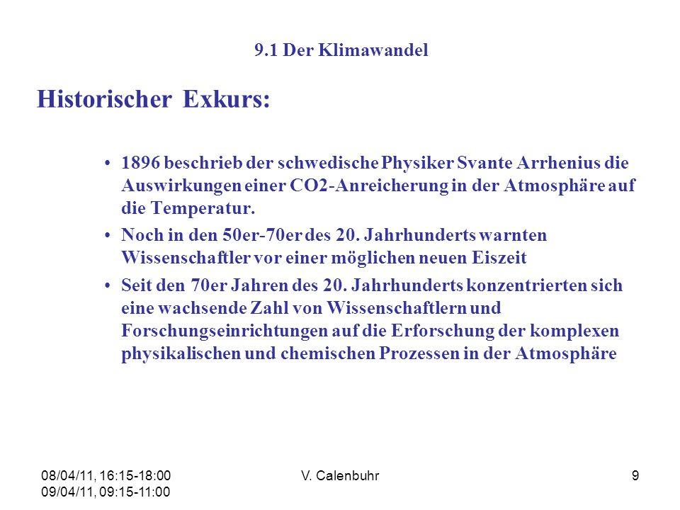 08/04/11, 16:15-18:00 09/04/11, 09:15-11:00 V. Calenbuhr9 9.1 Der Klimawandel Historischer Exkurs: 1896 beschrieb der schwedische Physiker Svante Arrh