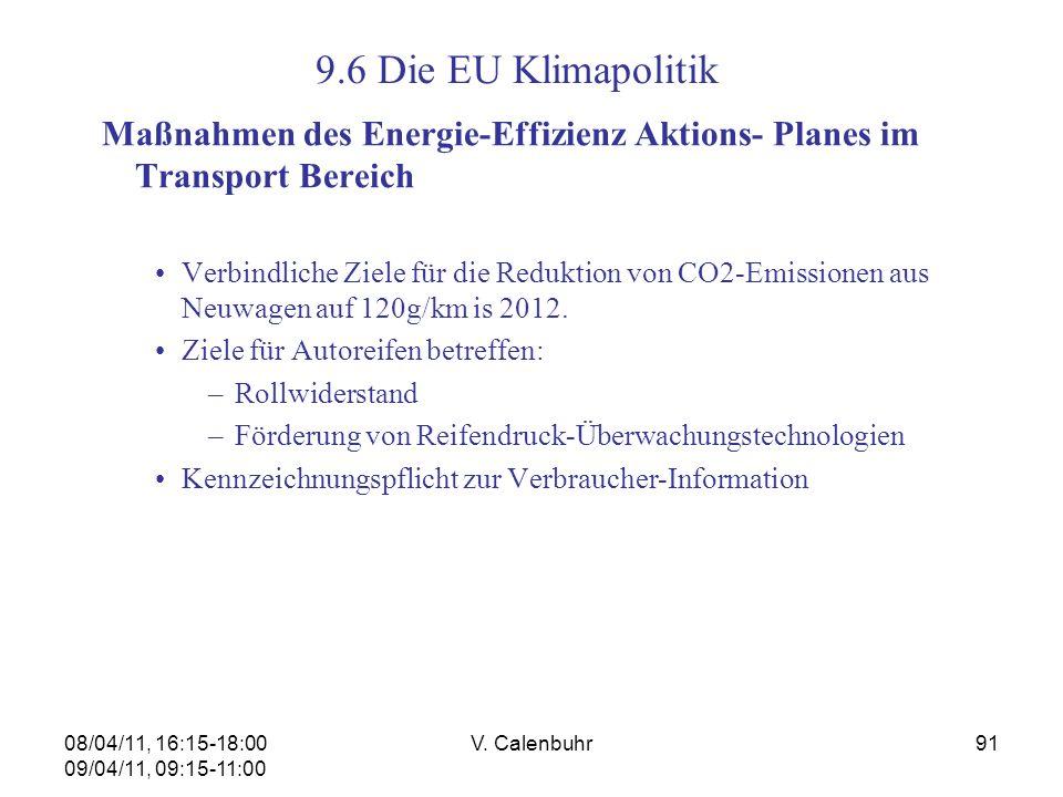 08/04/11, 16:15-18:00 09/04/11, 09:15-11:00 V. Calenbuhr91 Maßnahmen des Energie-Effizienz Aktions- Planes im Transport Bereich Verbindliche Ziele für