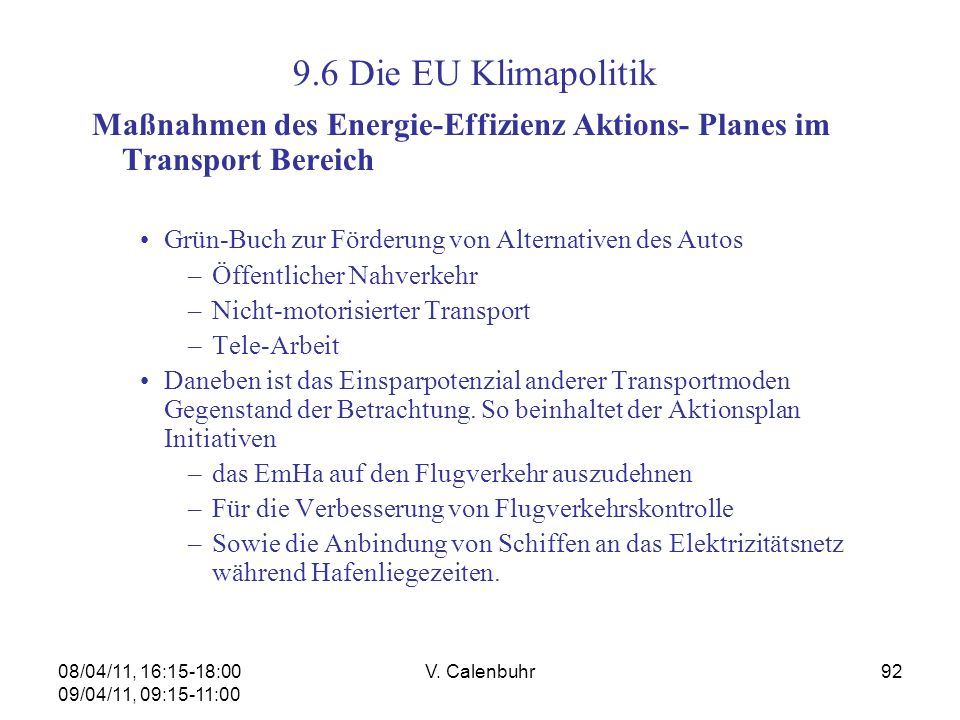 08/04/11, 16:15-18:00 09/04/11, 09:15-11:00 V. Calenbuhr92 Maßnahmen des Energie-Effizienz Aktions- Planes im Transport Bereich Grün-Buch zur Förderun
