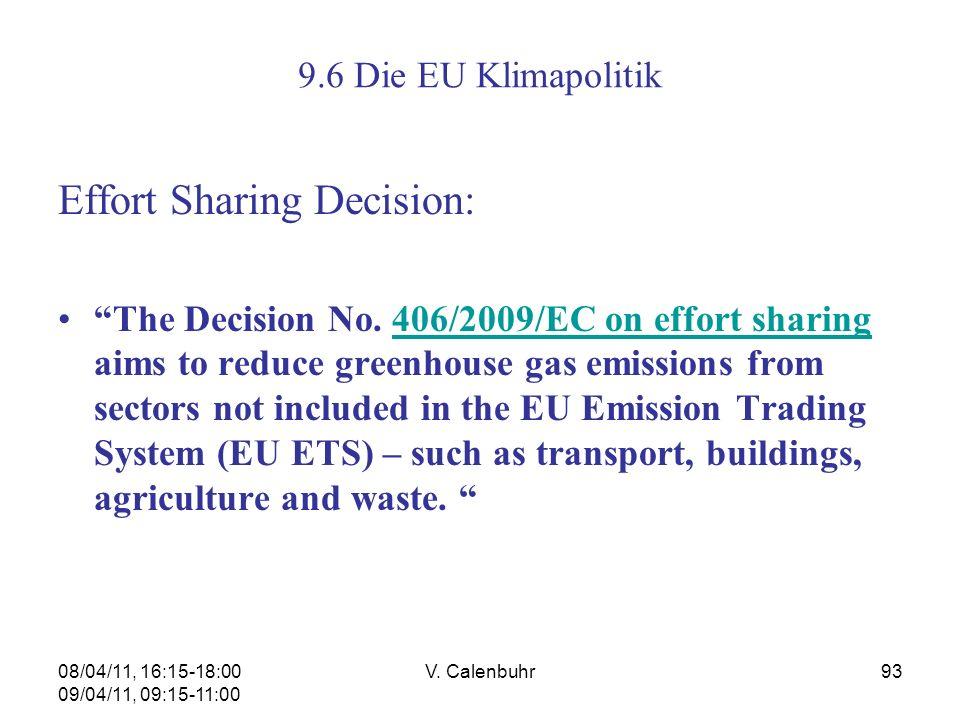 08/04/11, 16:15-18:00 09/04/11, 09:15-11:00 V. Calenbuhr93 9.6 Die EU Klimapolitik Effort Sharing Decision: The Decision No. 406/2009/EC on effort sha