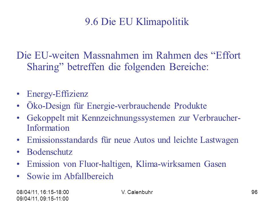 08/04/11, 16:15-18:00 09/04/11, 09:15-11:00 V. Calenbuhr96 9.6 Die EU Klimapolitik Die EU-weiten Massnahmen im Rahmen des Effort Sharing betreffen die