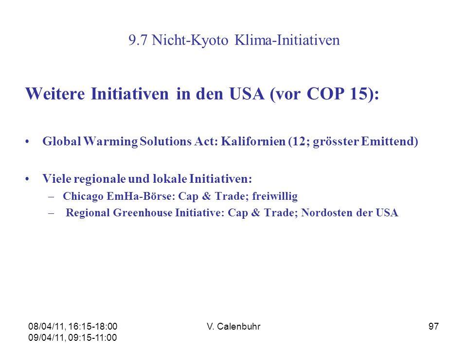 08/04/11, 16:15-18:00 09/04/11, 09:15-11:00 V. Calenbuhr97 9.7 Nicht-Kyoto Klima-Initiativen Weitere Initiativen in den USA (vor COP 15): Global Warmi