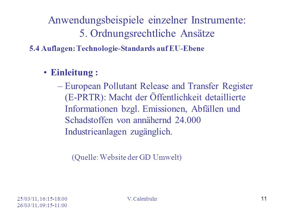 25/03/11, 16:15-18:00 26/03/11, 09:15-11:00 V. Calenbuhr 11 Anwendungsbeispiele einzelner Instrumente: 5. Ordnungsrechtliche Ansätze 5.4 Auflagen: Tec