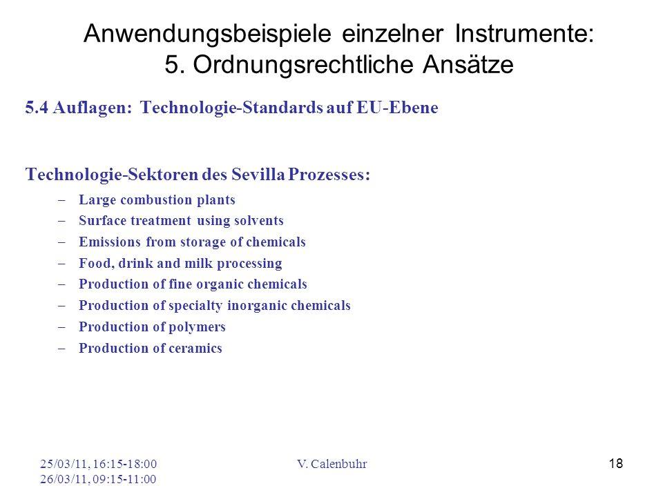 25/03/11, 16:15-18:00 26/03/11, 09:15-11:00 V. Calenbuhr 18 5.4 Auflagen: Technologie-Standards auf EU-Ebene Technologie-Sektoren des Sevilla Prozesse