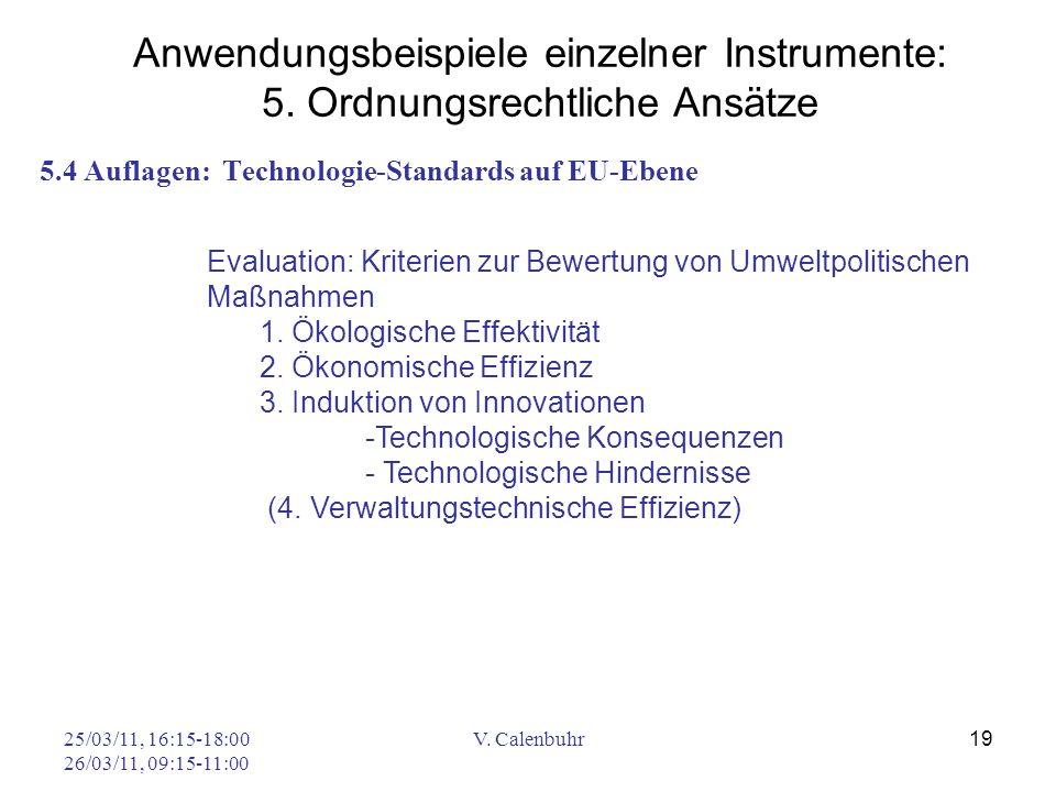 25/03/11, 16:15-18:00 26/03/11, 09:15-11:00 V. Calenbuhr 19 5.4 Auflagen: Technologie-Standards auf EU-Ebene Anwendungsbeispiele einzelner Instrumente