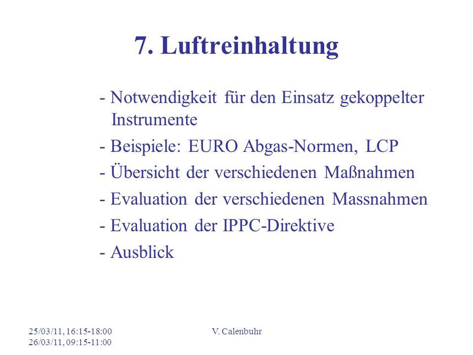 25/03/11, 16:15-18:00 26/03/11, 09:15-11:00 V. Calenbuhr 7. Luftreinhaltung - Notwendigkeit für den Einsatz gekoppelter Instrumente - Beispiele: EURO
