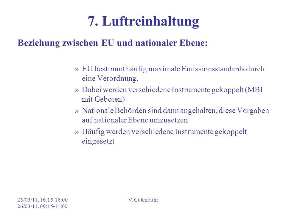 25/03/11, 16:15-18:00 26/03/11, 09:15-11:00 V. Calenbuhr 7. Luftreinhaltung Beziehung zwischen EU und nationaler Ebene: »EU bestimmt häufig maximale E